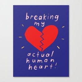 breaking my actual human heart Canvas Print