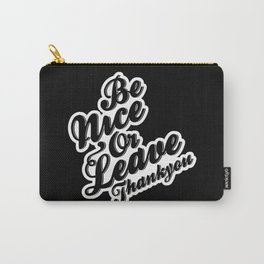Be Nice or Leave Carry-All Pouch