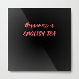 Happiness is English Tea Metal Print