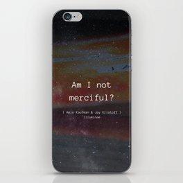 Am I Not Merciful? iPhone Skin