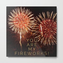 You are my Fireworks 2 Metal Print