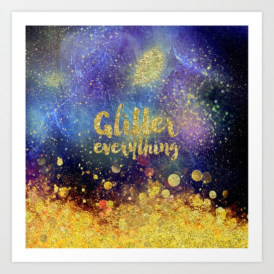 Glitter everything- Girly Gold Glitter effect Space Typography Art Print