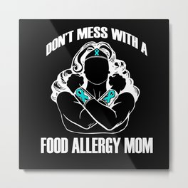 Don't Mess with a Food Allergy Mom Metal Print