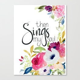 Then Sings My Soul Floral Canvas Print