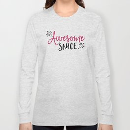 Awesome Sauce Funny Quote Long Sleeve T-shirt