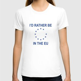 I'd Rather Be In The EU T-shirt