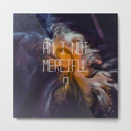Am I Not Merciful? Illuminae Quote Metal Print