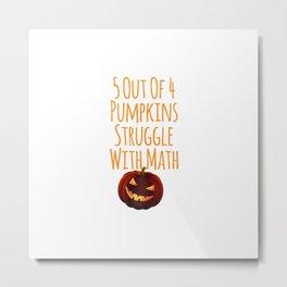 5 Out Of 4 Pumpkins Struggle With Math Paranormal Halloween Metal Print