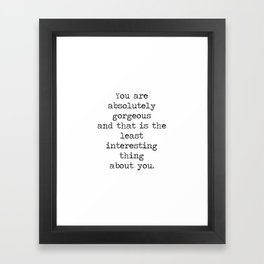 Absolutely Gorgeous Framed Art Print