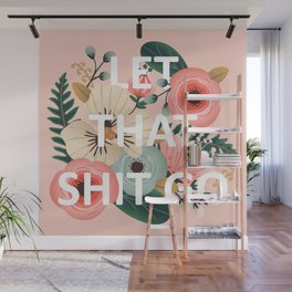 LET THAT SHIT GO - Sweary Floral (peach) Wall Mural