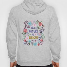 THE FUTURE IS BRIGHT Empowerment quote Hoody