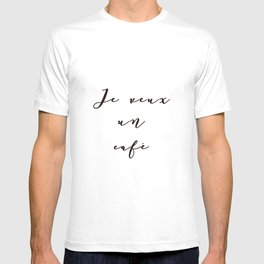 I Want Coffee Je Veux Un Cafe French Quote Words Black and White Art T-shirt