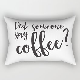 Did someone say coffee? Rectangular Pillow