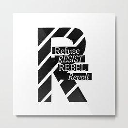 Refuse, Resist, Rebel, Revolt Metal Print