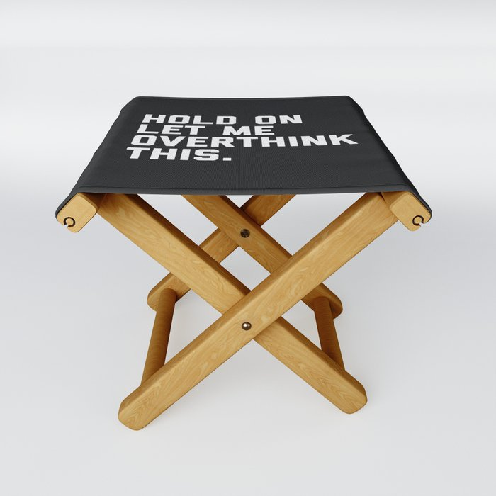 Hold On, Overthink This Funny Quote Folding Stool