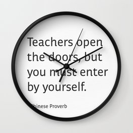 Teachers open the doors, but you must enter by yourself. - Chinese Proverb Wall Clock