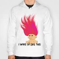 i woke up like this Hoodies featuring I Woke Up Like This Troll by Rendra Sy