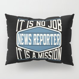 News Reporter  - It Is No Job, It Is A Mission Pillow Sham