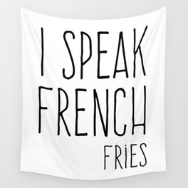 Speak French Fries Funny Quote Wall Tapestry