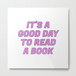 It's a Good Day to Read a Book pink Metal Print