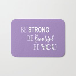 Be Strong, Be Beautiful, Be You - Purple and White Bath Mat