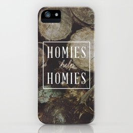 Homies Help Homies iPhone Case