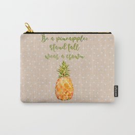 Be a pineapple- stand tall, wear a crown and be sweet on the inside Carry-All Pouch