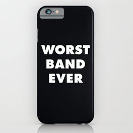 Worst Band Ever iPhone Case