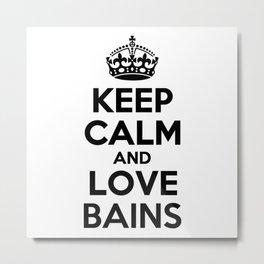 Keep calm and love BAINS Metal Print
