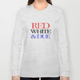 Red, White, & Due Long Sleeve T-shirt