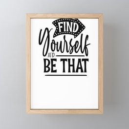 Inspirational Quotes Find Yourself and Be That Framed Mini Art Print