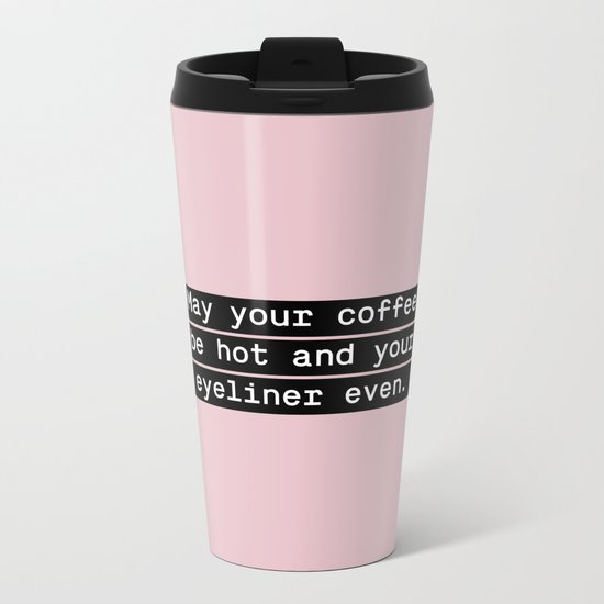 May your coffee be hot and your eyeliner even Metal Travel Mug