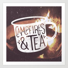 Campfires & Tea Art Print