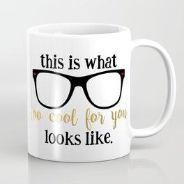 too cool for you Coffee Mug