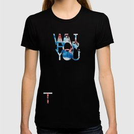Wait for You T-shirt