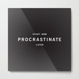 Procrastinate Metal Print