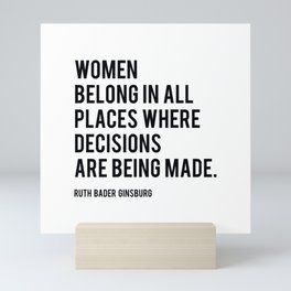 Women Belong In All Places, Ruth Bader Ginsburg, RBG, Motivational Quote Mini Art Print