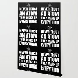 NEVER TRUST AN ATOM THEY MAKE UP EVERYTHING (Black & White) Wallpaper