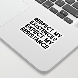Respect my Existence or Expect my Resistance Sticker