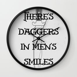 There's Daggers in Men's Smiles Wall Clock