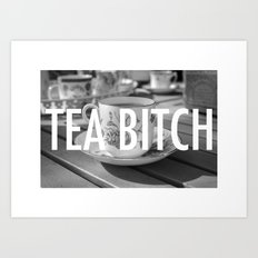 TEA BITCH Art Print