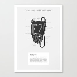 Things Your Kids Must Know: Proton pack Canvas Print