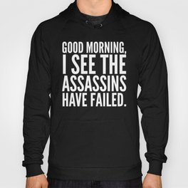 Good morning, I see the assassins have failed. (Black) Hoody
