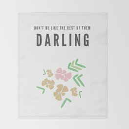 Don't Be Like The Rest of Them, Darling Throw Blanket