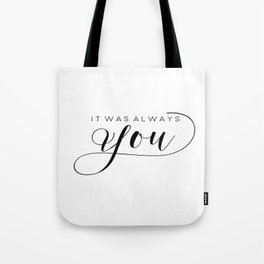 PRINTABLE Art,It Was Always You,Love Sign,Love Quote,I Love You More,Gift For Her,Gift For Him Tote Bag