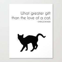 What a greater gift than the love of a cat (Charles Dickens) Canvas Print