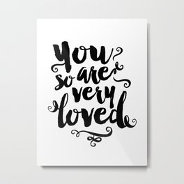 You Are So Very Loved Metal Print