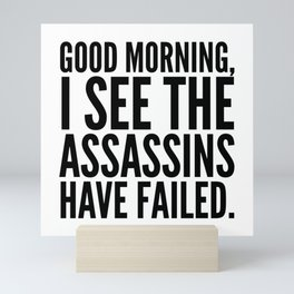 Good morning, I see the assassins have failed. Mini Art Print