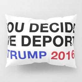 you decide.we deport. Pillow Sham