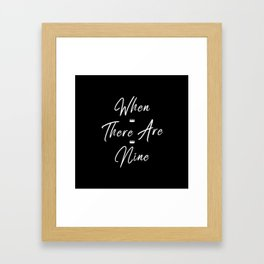 When there are nine Framed Art Print